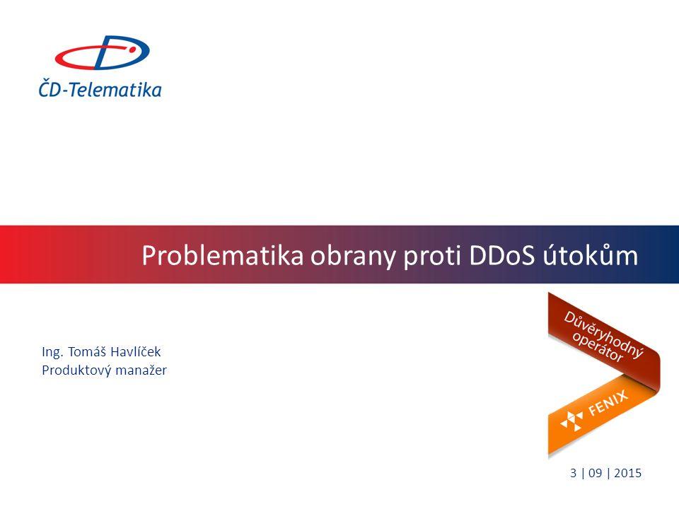 Problematika obrany proti DDoS útokům Ing. Tomáš Havlíček Produktový manažer 3 | 09 | 2015