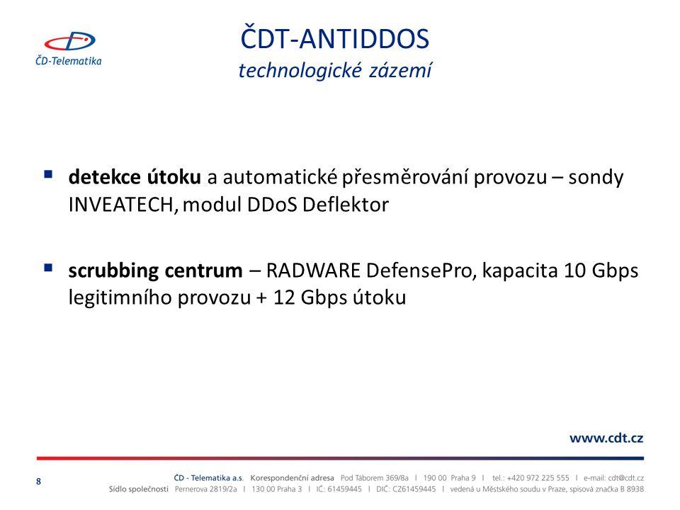 ČDT-ANTIDDOS technologické zázemí 8  detekce útoku a automatické přesměrování provozu – sondy INVEATECH, modul DDoS Deflektor  scrubbing centrum – RADWARE DefensePro, kapacita 10 Gbps legitimního provozu + 12 Gbps útoku