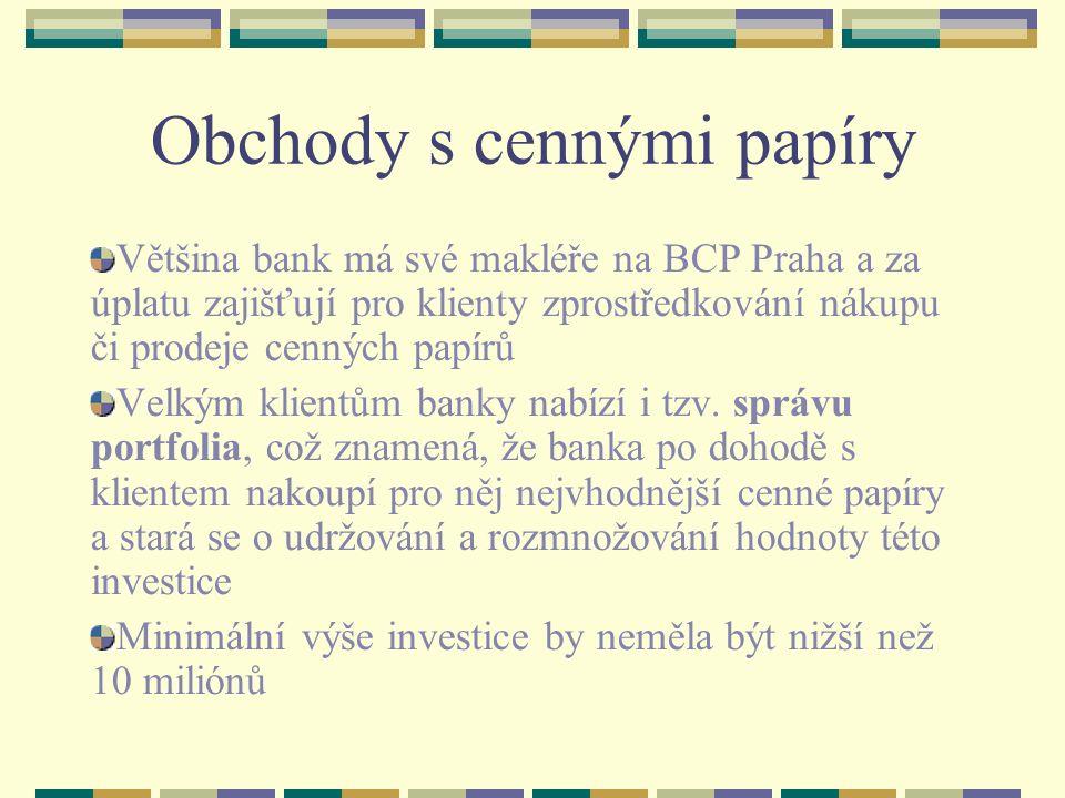 Obchody s cennými papíry Většina bank má své makléře na BCP Praha a za úplatu zajišťují pro klienty zprostředkování nákupu či prodeje cenných papírů Velkým klientům banky nabízí i tzv.