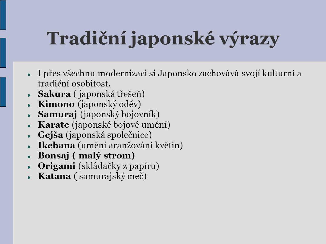 Tradiční japonské výrazy I přes všechnu modernizaci si Japonsko zachovává svojí kulturní a tradiční osobitost. Sakura ( japonská třešeň) Kimono (japon