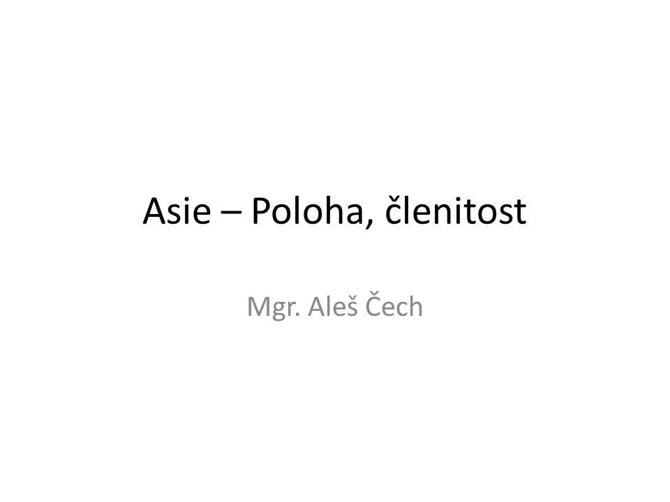 Asie – Poloha, členitost Mgr. Aleš Čech