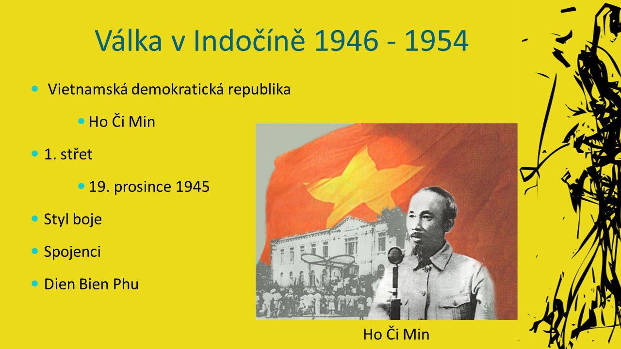 Válka v Indočíně 1946 - 1954 Vietnamská demokratická republika Ho Či Min 1.