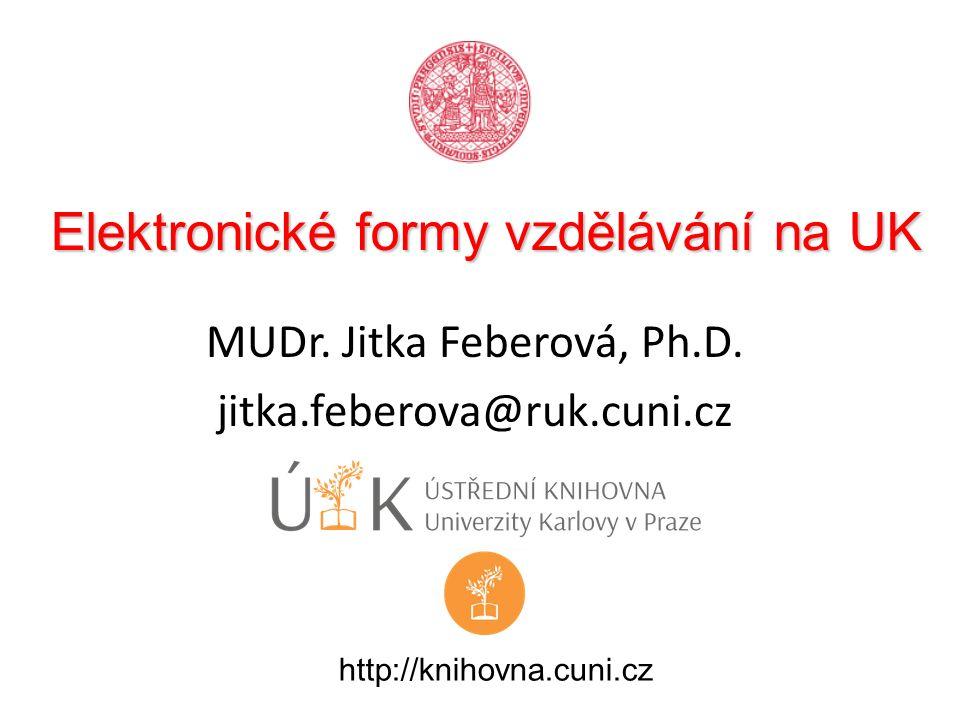 Elektronické formy vzdělávání na UK MUDr. Jitka Feberová, Ph.D. jitka.feberova@ruk.cuni.cz http://knihovna.cuni.cz