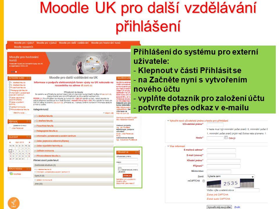 Moodle UK pro další vzdělávání přihlášení Přihlášení do systému pro externí uživatele: - Klepnout v části Přihlásit se - na Začněte nyní s vytvořením