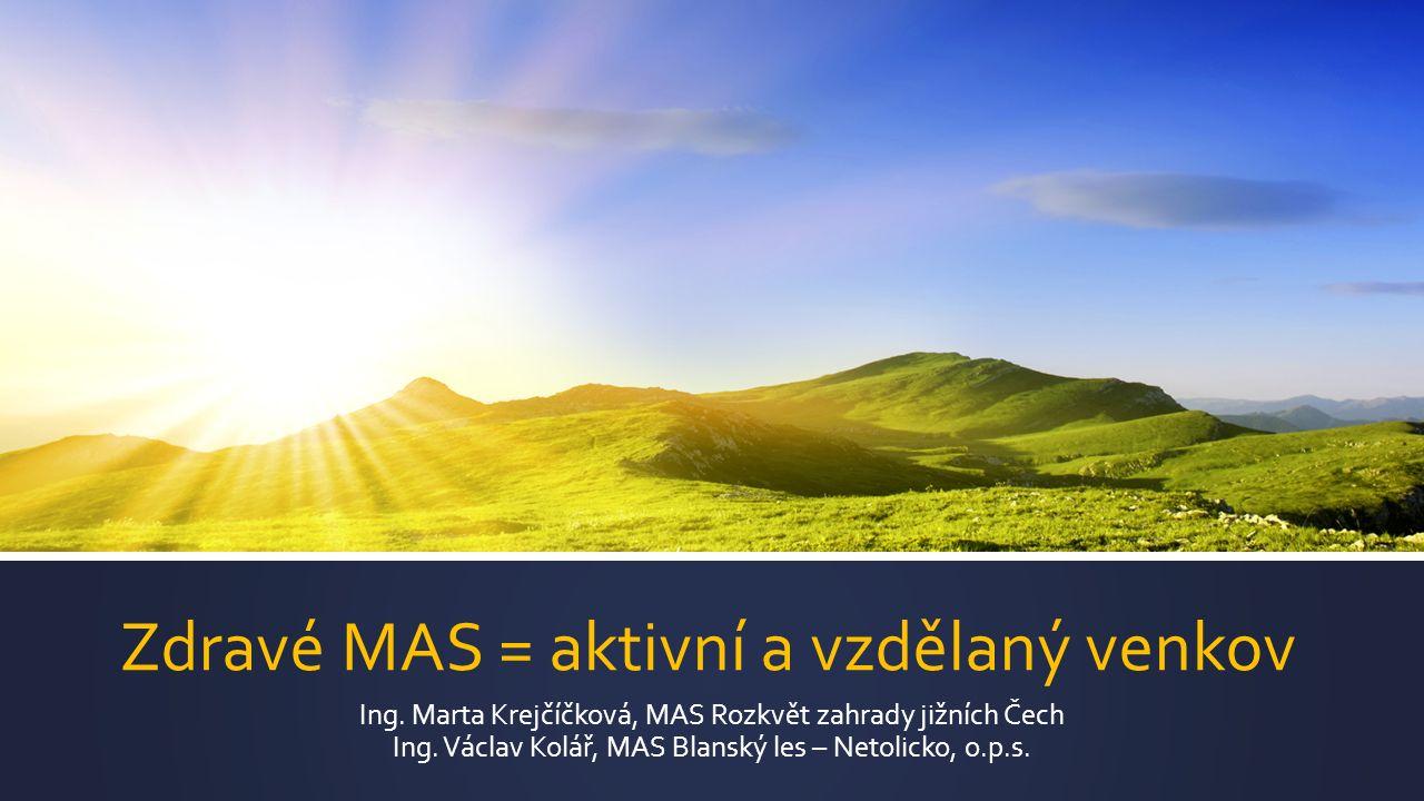 Zdravé MAS = aktivní a vzdělaný venkov Ing.