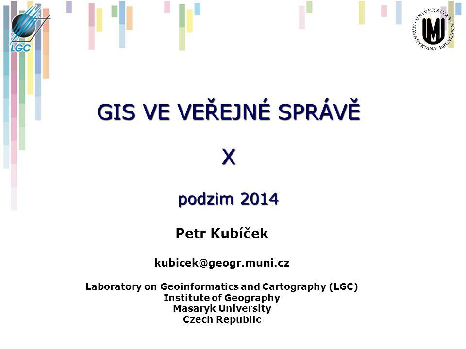 GIS VE VEŘEJNÉ SPRÁVĚ X podzim 2014 Petr Kubíček kubicek@geogr.muni.cz Laboratory on Geoinformatics and Cartography (LGC) Institute of Geography Masar