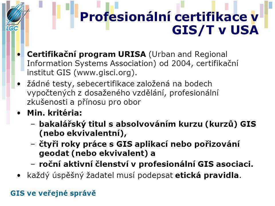 GIS ve veřejné správě Profesionální certifikace v GIS/T v USA Certifikační program URISA (Urban and Regional Information Systems Association) od 2004,