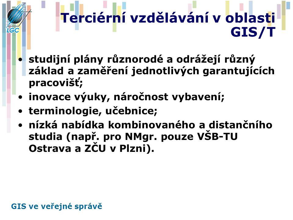 GIS ve veřejné správě Terciérní vzdělávání v oblasti GIS/T studijní plány různorodé a odrážejí různý základ a zaměření jednotlivých garantujících prac