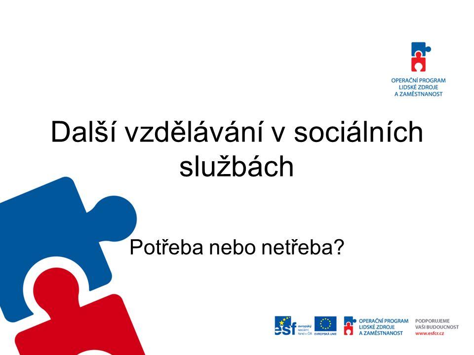 Další vzdělávání v sociálních službách Potřeba nebo netřeba