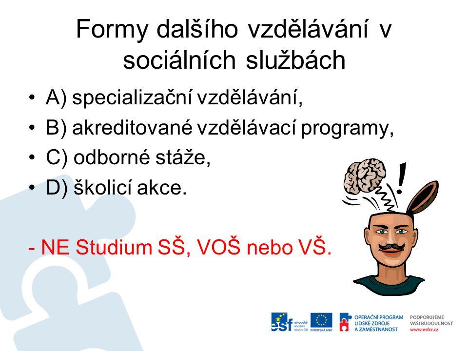 Formy dalšího vzdělávání v sociálních službách A) specializační vzdělávání, B) akreditované vzdělávací programy, C) odborné stáže, D) školicí akce.