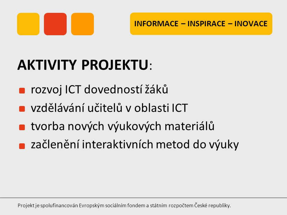 INFORMACE – INSPIRACE – INOVACE Projekt je spolufinancován Evropským sociálním fondem a státním rozpočtem České republiky. rozvoj ICT dovedností žáků