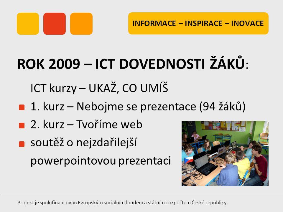 INFORMACE – INSPIRACE – INOVACE Projekt je spolufinancován Evropským sociálním fondem a státním rozpočtem České republiky. ICT kurzy – UKAŽ, CO UMÍŠ 1