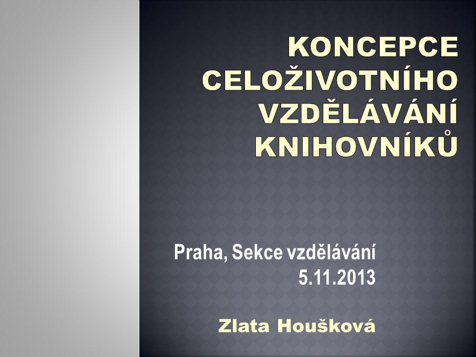 Praha, Sekce vzdělávání 5.11.2013 Zlata Houšková