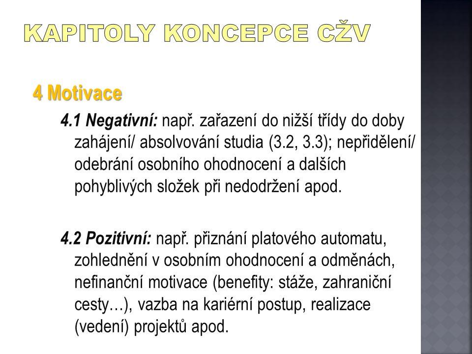 4 Motivace 4.1 Negativní: např. zařazení do nižší třídy do doby zahájení/ absolvování studia (3.2, 3.3); nepřidělení/ odebrání osobního ohodnocení a d