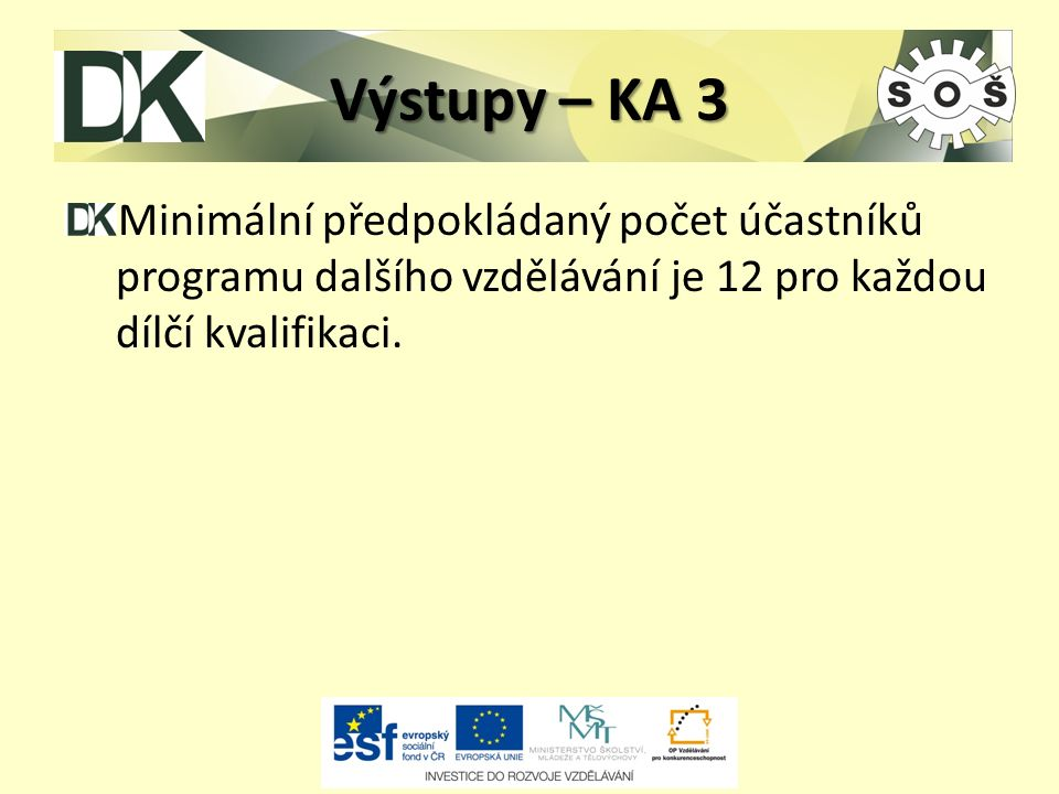 Výstupy – KA 3 Minimální předpokládaný počet účastníků programu dalšího vzdělávání je 12 pro každou dílčí kvalifikaci.