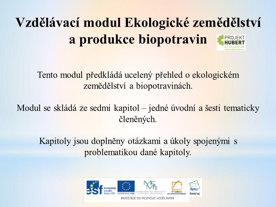 Vzdělávací modul Ekologické zemědělství a produkce biopotravin Tento modul předkládá ucelený přehled o ekologickém zemědělství a biopotravinách.