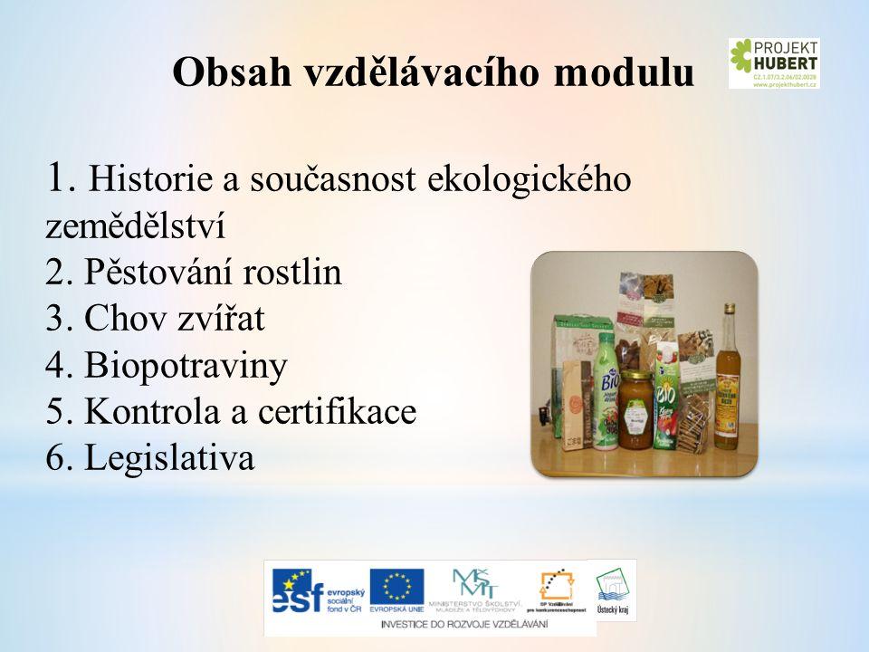 Obsah vzdělávacího modulu 1. Historie a současnost ekologického zemědělství 2.