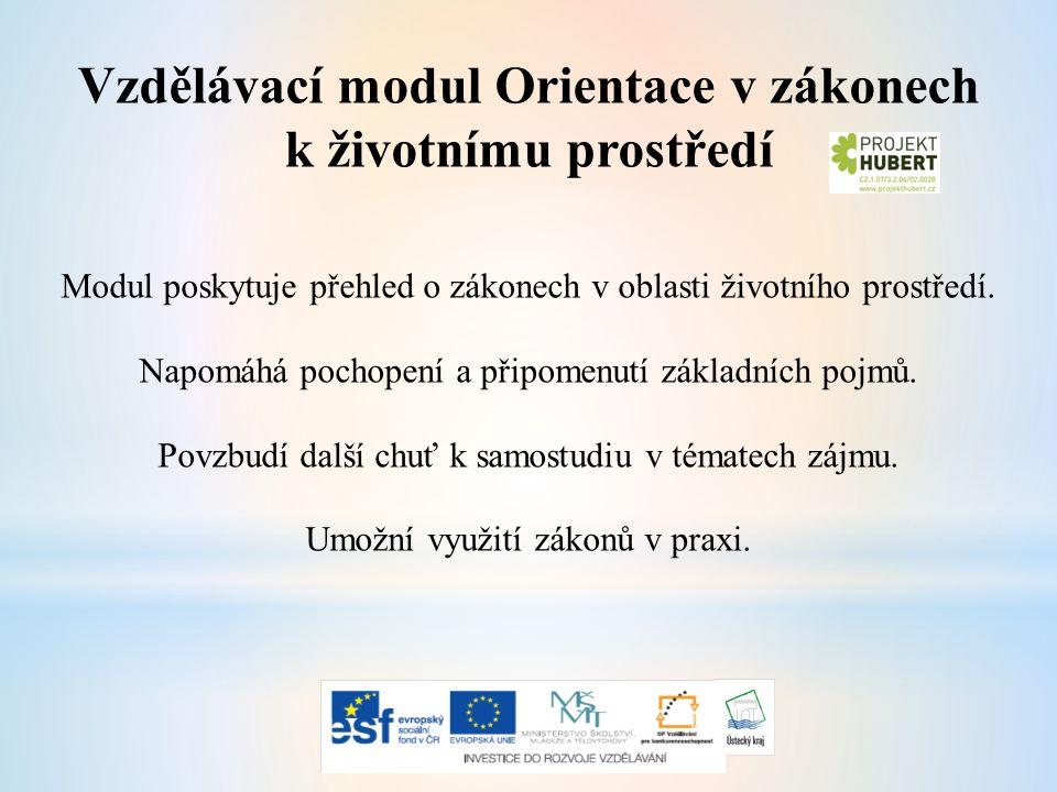 Vzdělávací modul Orientace v zákonech k životnímu prostředí Modul poskytuje přehled o zákonech v oblasti životního prostředí.