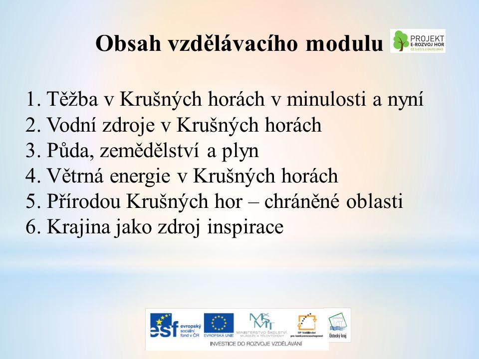 Obsah vzdělávacího modulu 1. Těžba v Krušných horách v minulosti a nyní 2.