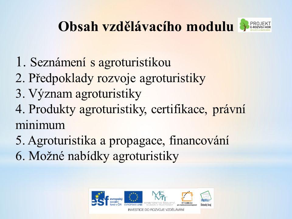 Obsah vzdělávacího modulu 1. Seznámení s agroturistikou 2.