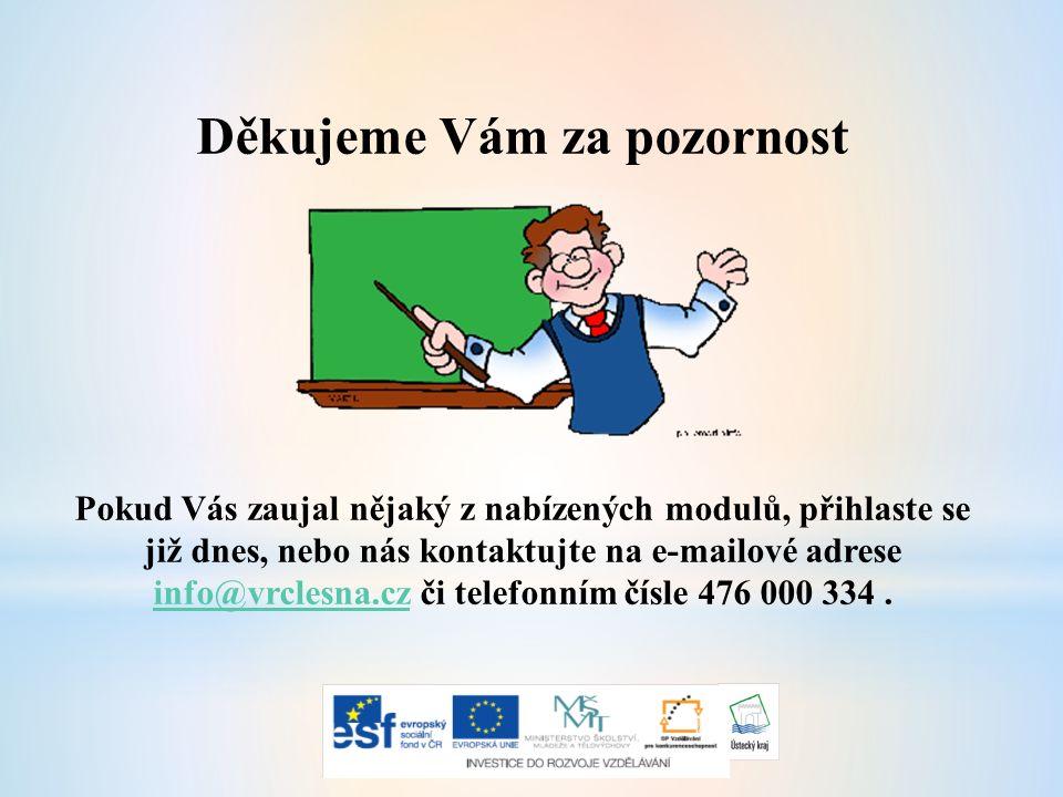 Děkujeme Vám za pozornost Pokud Vás zaujal nějaký z nabízených modulů, přihlaste se již dnes, nebo nás kontaktujte na e-mailové adrese info@vrclesna.cz či telefonním čísle 476 000 334.