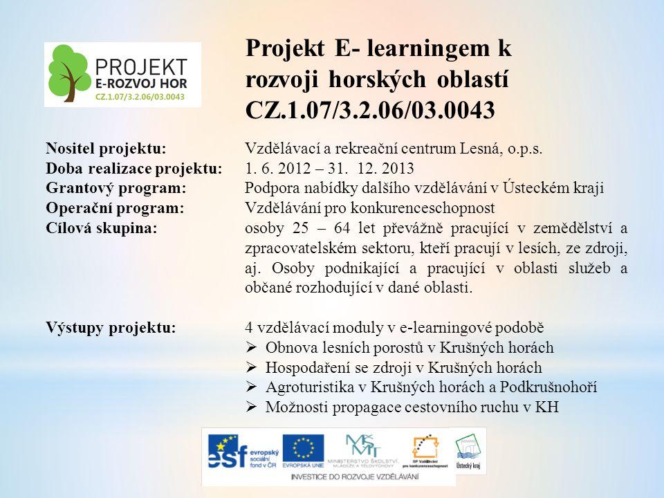 Projekt E- learningem k rozvoji horských oblastí CZ.1.07/3.2.06/03.0043 Nositel projektu: Vzdělávací a rekreační centrum Lesná, o.p.s.