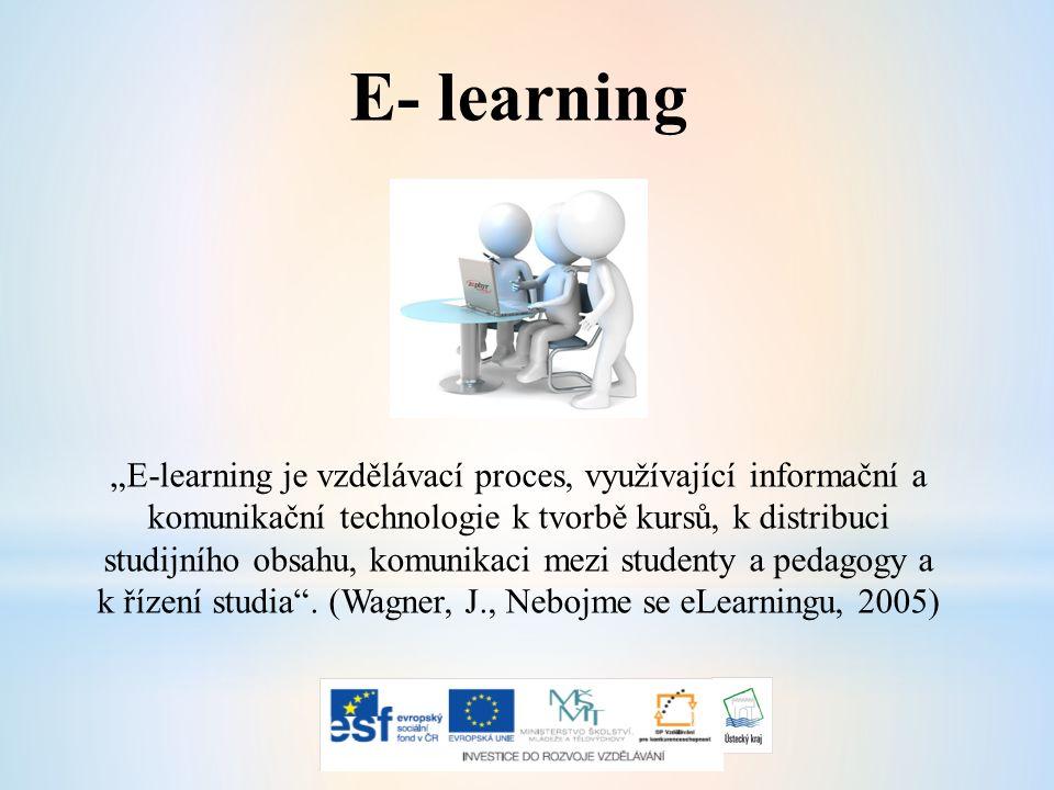 """E- learning """"E-learning je vzdělávací proces, využívající informační a komunikační technologie k tvorbě kursů, k distribuci studijního obsahu, komunikaci mezi studenty a pedagogy a k řízení studia ."""