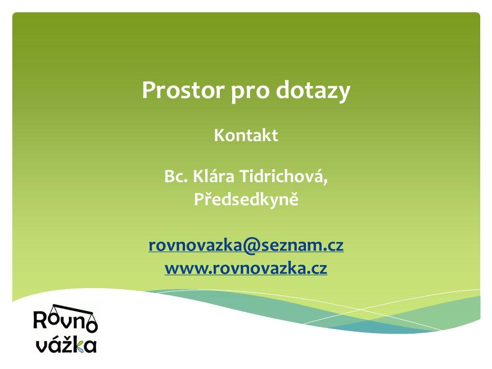 Prostor pro dotazy Kontakt Bc. Klára Tidrichová, Předsedkyně rovnovazka@seznam.cz www.rovnovazka.cz rovnovazka@seznam.cz www.rovnovazka.cz