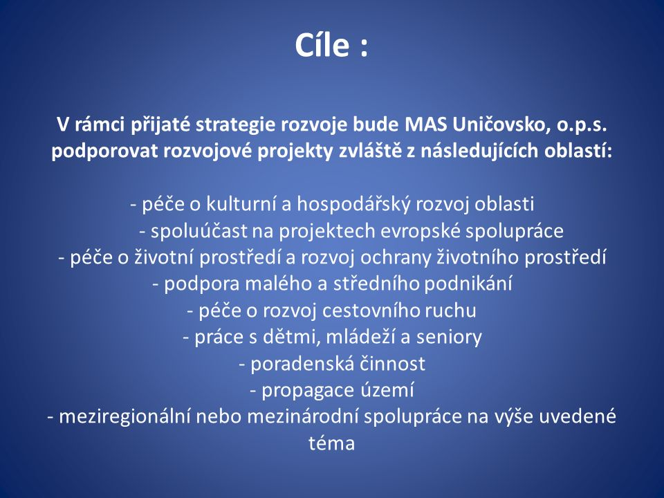 Cíle : V rámci přijaté strategie rozvoje bude MAS Uničovsko, o.p.s.