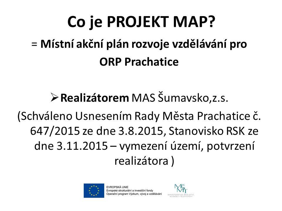 Co je PROJEKT MAP? = Místní akční plán rozvoje vzdělávání pro ORP Prachatice  Realizátorem MAS Šumavsko,z.s. (Schváleno Usnesením Rady Města Prachati