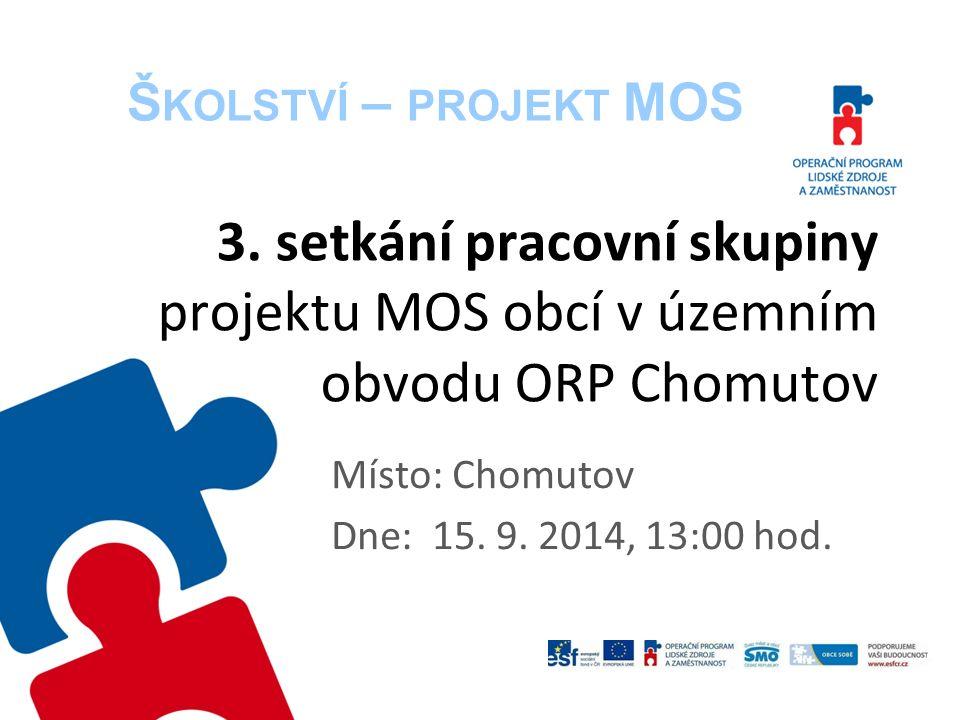 3. setkání pracovní skupiny projektu MOS obcí v územním obvodu ORP Chomutov Místo: Chomutov Dne: 15. 9. 2014, 13:00 hod. Š KOLSTVÍ – PROJEKT MOS
