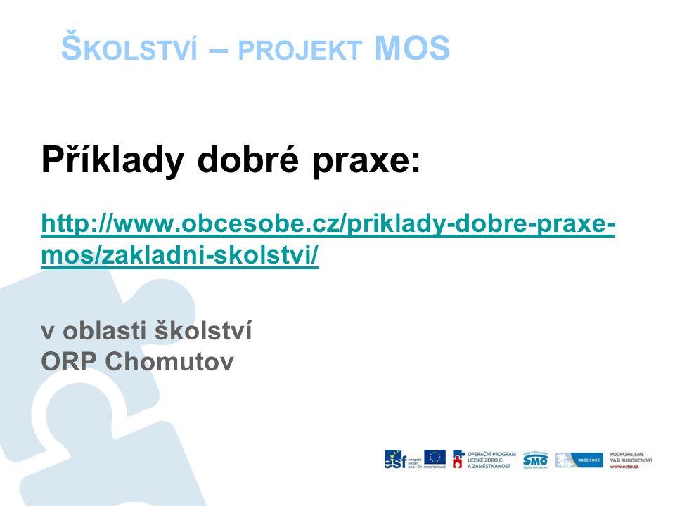 Š KOLSTVÍ – PROJEKT MOS Příklady dobré praxe: http://www.obcesobe.cz/priklady-dobre-praxe- mos/zakladni-skolstvi/ v oblasti školství ORP Chomutov