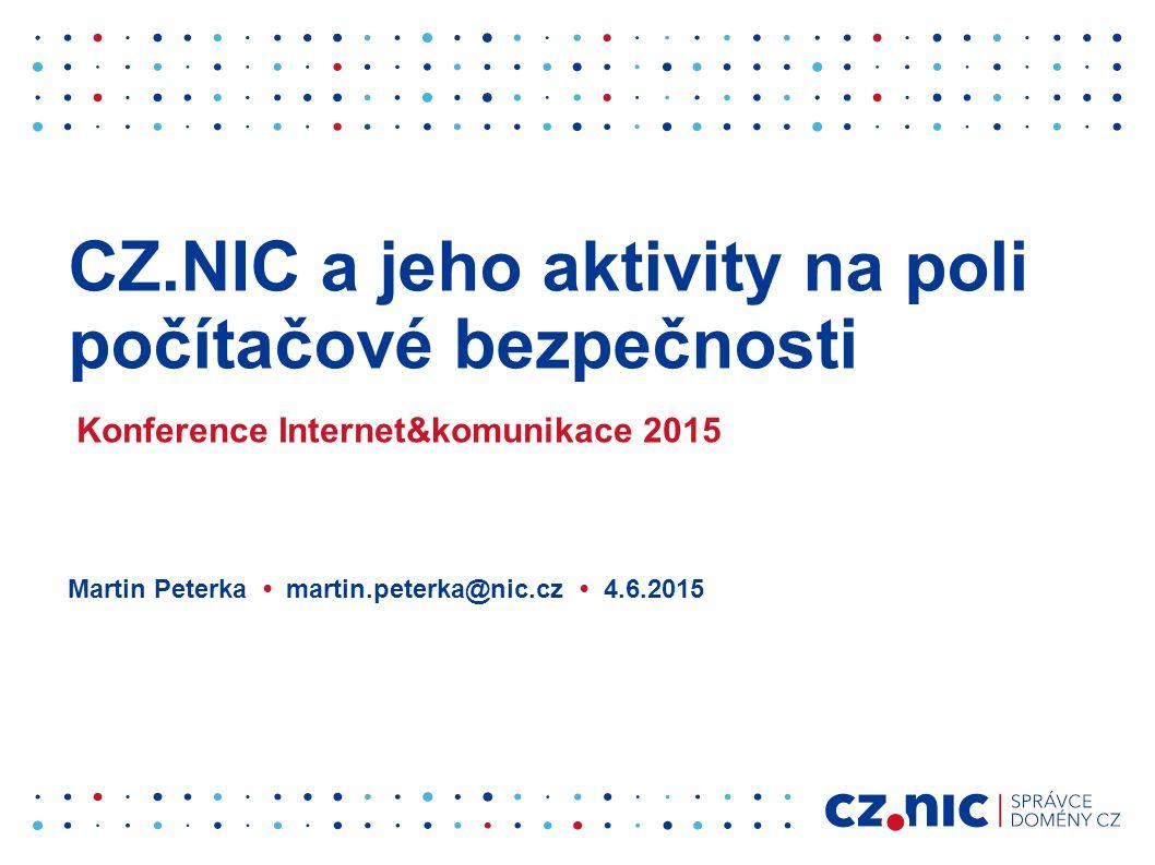 CZ.NIC a jeho aktivity na poli počítačové bezpečnosti Konference Internet&komunikace 2015 Martin Peterka martin.peterka@nic.cz 4.6.2015