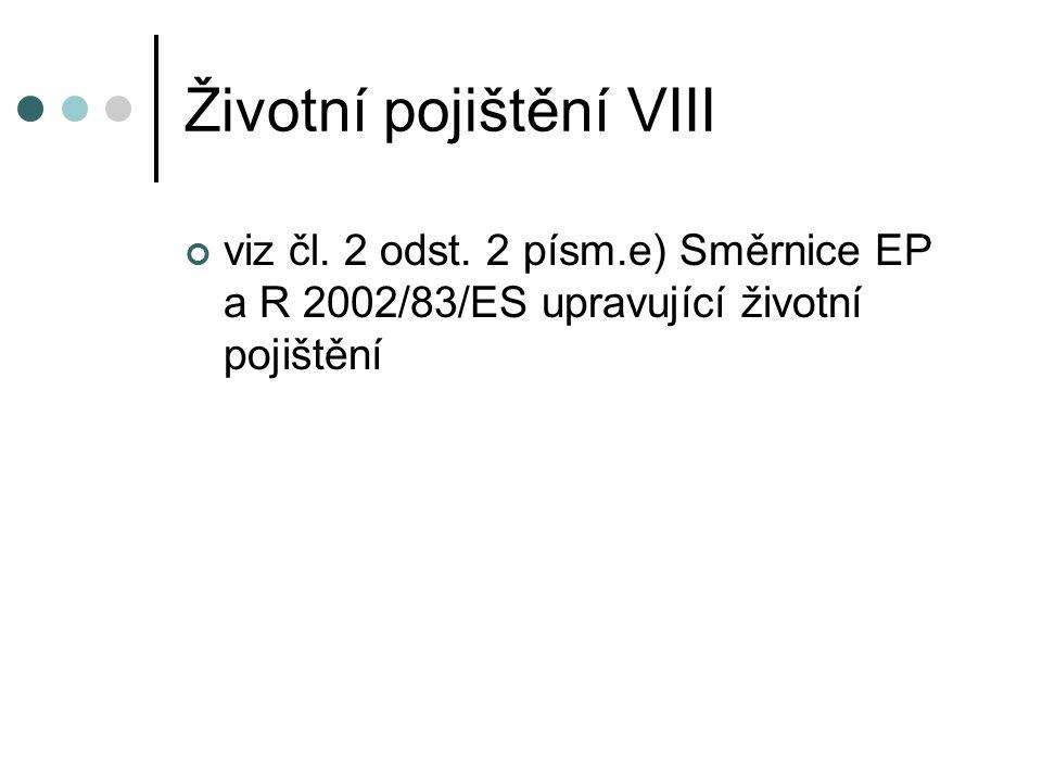Životní pojištění VIII viz čl. 2 odst. 2 písm.e) Směrnice EP a R 2002/83/ES upravující životní pojištění