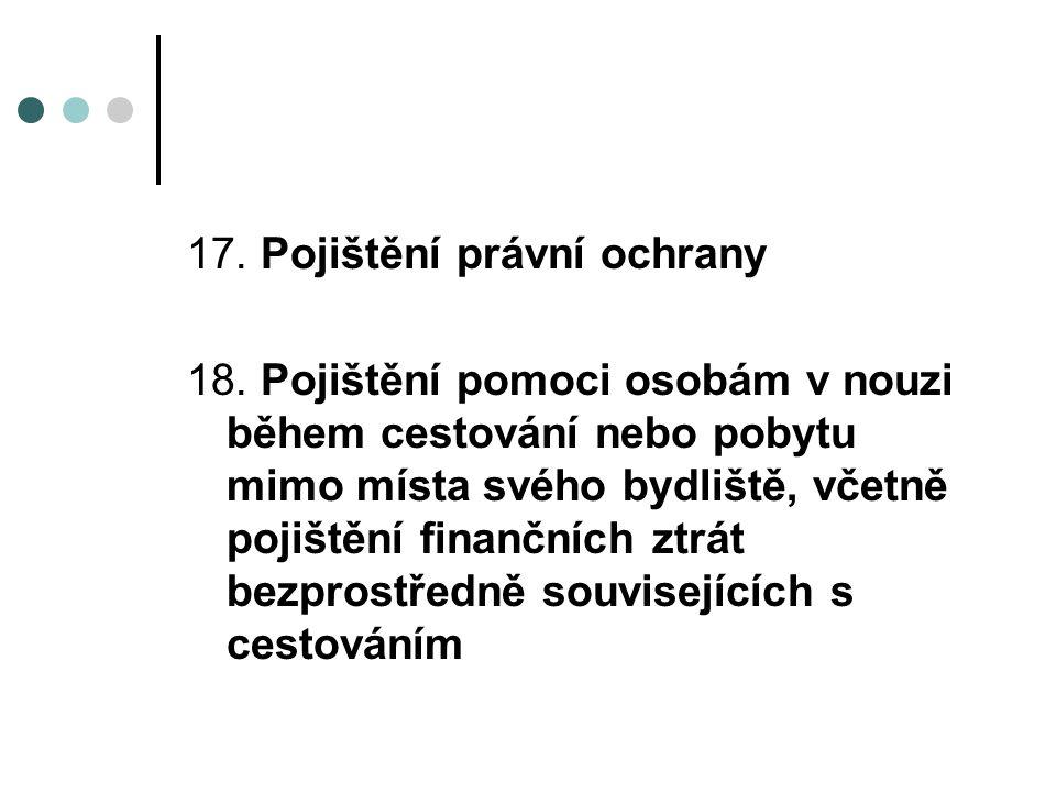 17. Pojištění právní ochrany 18.