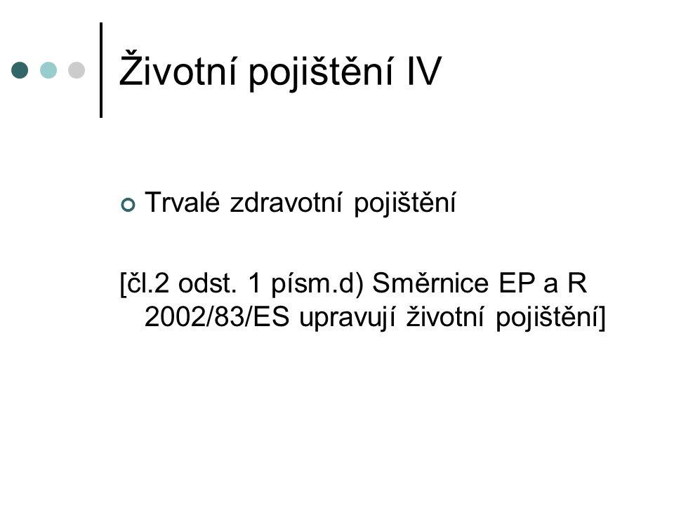 Životní pojištění IV Trvalé zdravotní pojištění [čl.2 odst. 1 písm.d) Směrnice EP a R 2002/83/ES upravují životní pojištění]