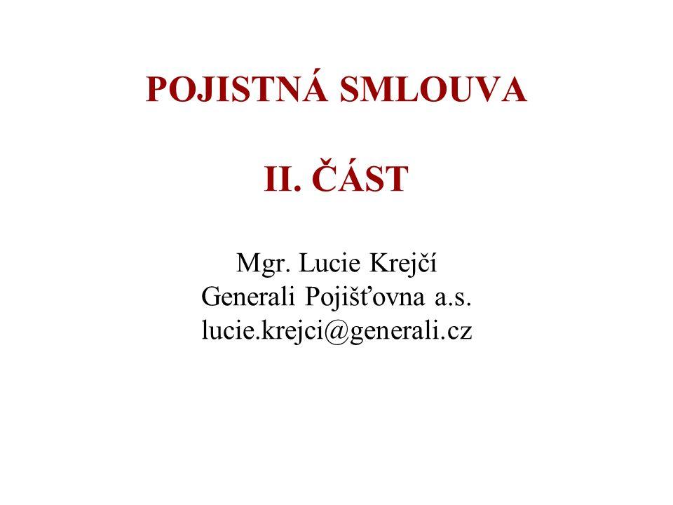 POJISTNÁ SMLOUVA II. ČÁST Mgr. Lucie Krejčí Generali Pojišťovna a.s. lucie.krejci@generali.cz