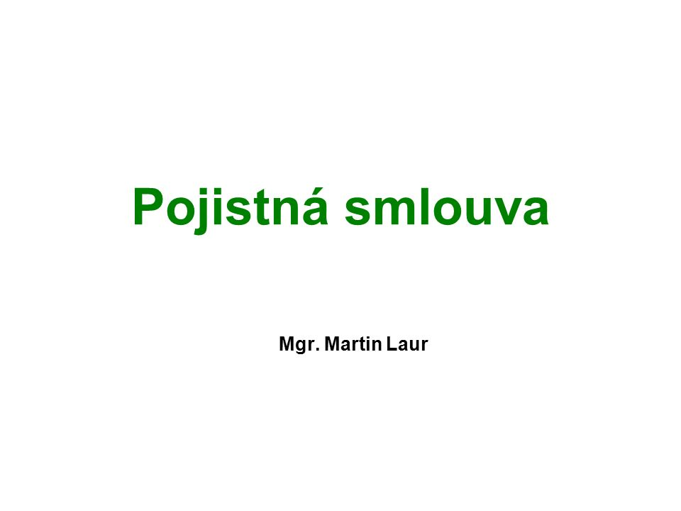 Pojistná smlouva Mgr. Martin Laur