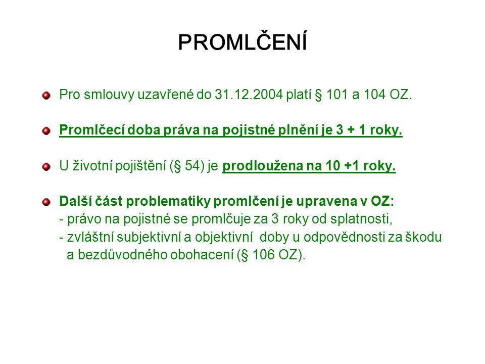 PROMLČENÍ Pro smlouvy uzavřené do 31.12.2004 platí § 101 a 104 OZ.