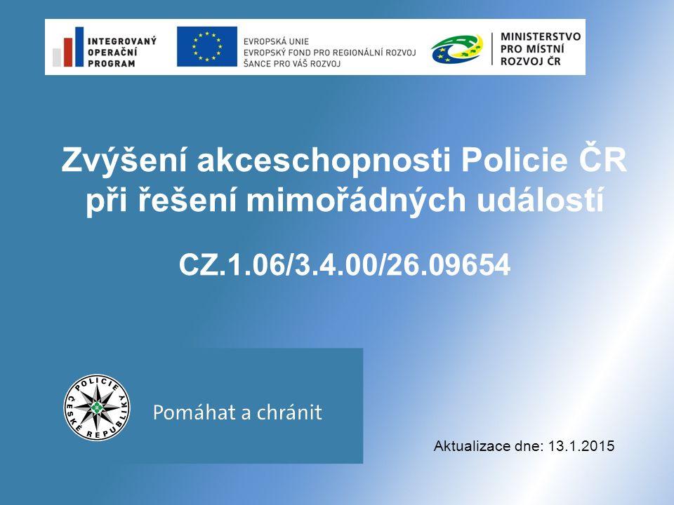 Zvýšení akceschopnosti Policie ČR při řešení mimořádných událostí CZ.1.06/3.4.00/26.09654 Aktualizace dne: 13.1.2015