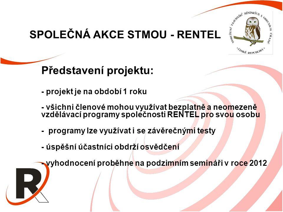 SPOLEČNÁ AKCE STMOU - RENTEL Představení projektu: - projekt je na období 1 roku - všichni členové mohou využívat bezplatně a neomezeně vzdělávací programy společnosti RENTEL pro svou osobu - programy lze využívat i se závěrečnými testy - úspěšní účastníci obdrží osvědčení - vyhodnocení proběhne na podzimním semináři v roce 2012