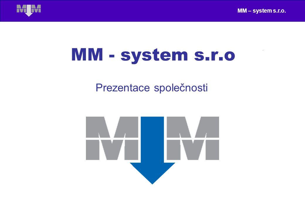 MM – system s.r.o. MM - system s.r.o Prezentace společnosti