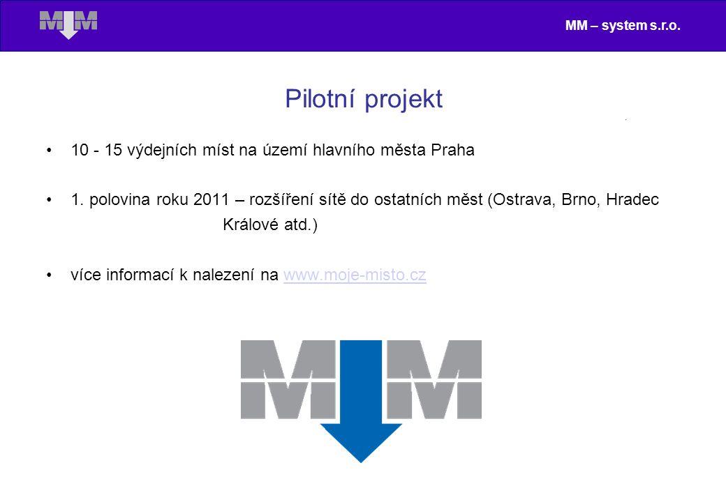 MM – system s.r.o. Pilotní projekt 10 - 15 výdejních míst na území hlavního města Praha 1. polovina roku 2011 – rozšíření sítě do ostatních měst (Ostr