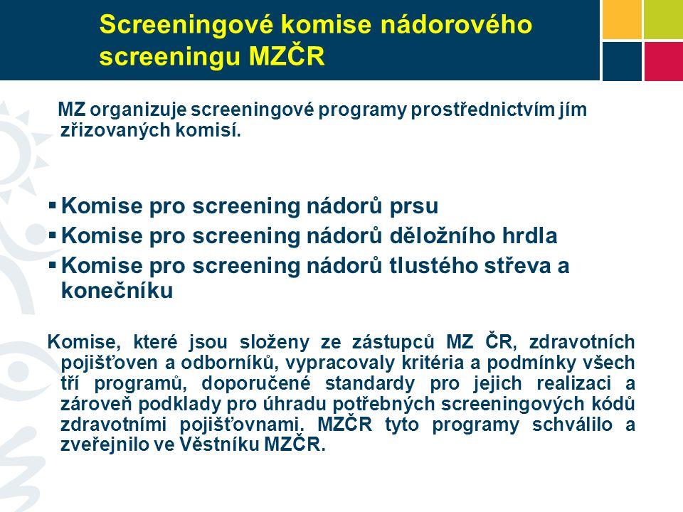 Screeningové komise nádorového screeningu MZČR MZ organizuje screeningové programy prostřednictvím jím zřizovaných komisí.  Komise pro screening nádo