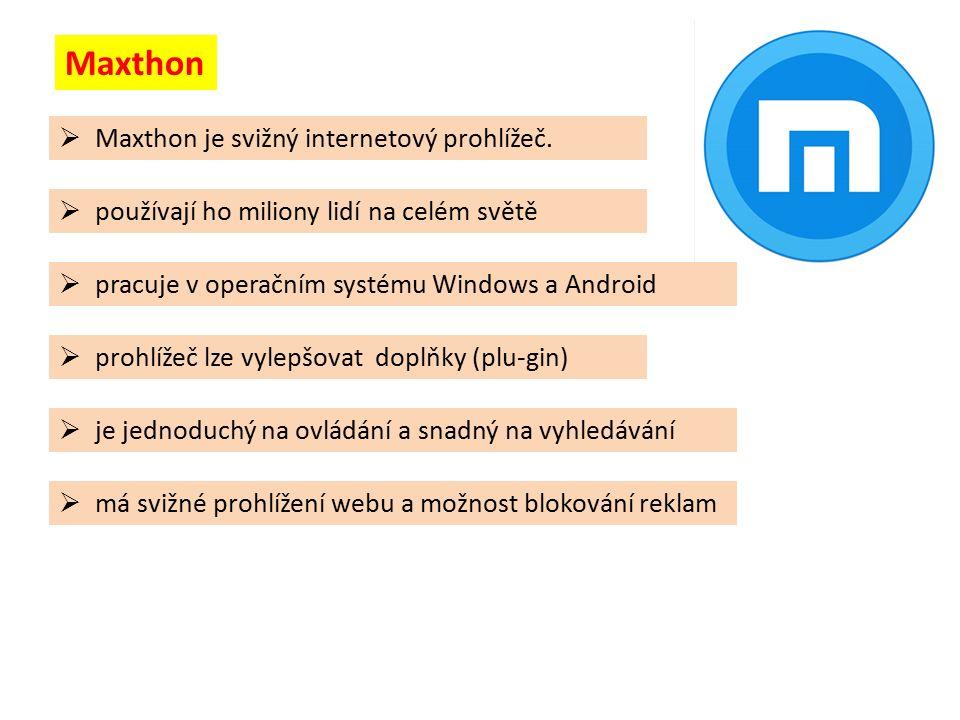 Maxthon  pracuje v operačním systému Windows a Android  Maxthon je svižný internetový prohlížeč.