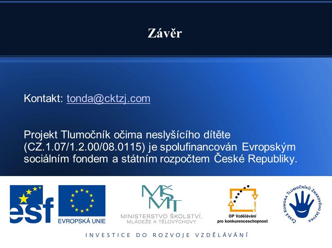 Kontakt: tonda@cktzj.com Projekt Tlumočník očima neslyšícího dítěte (CZ.1.07/1.2.00/08.0115) je spolufinancován Evropským sociálním fondem a státním r