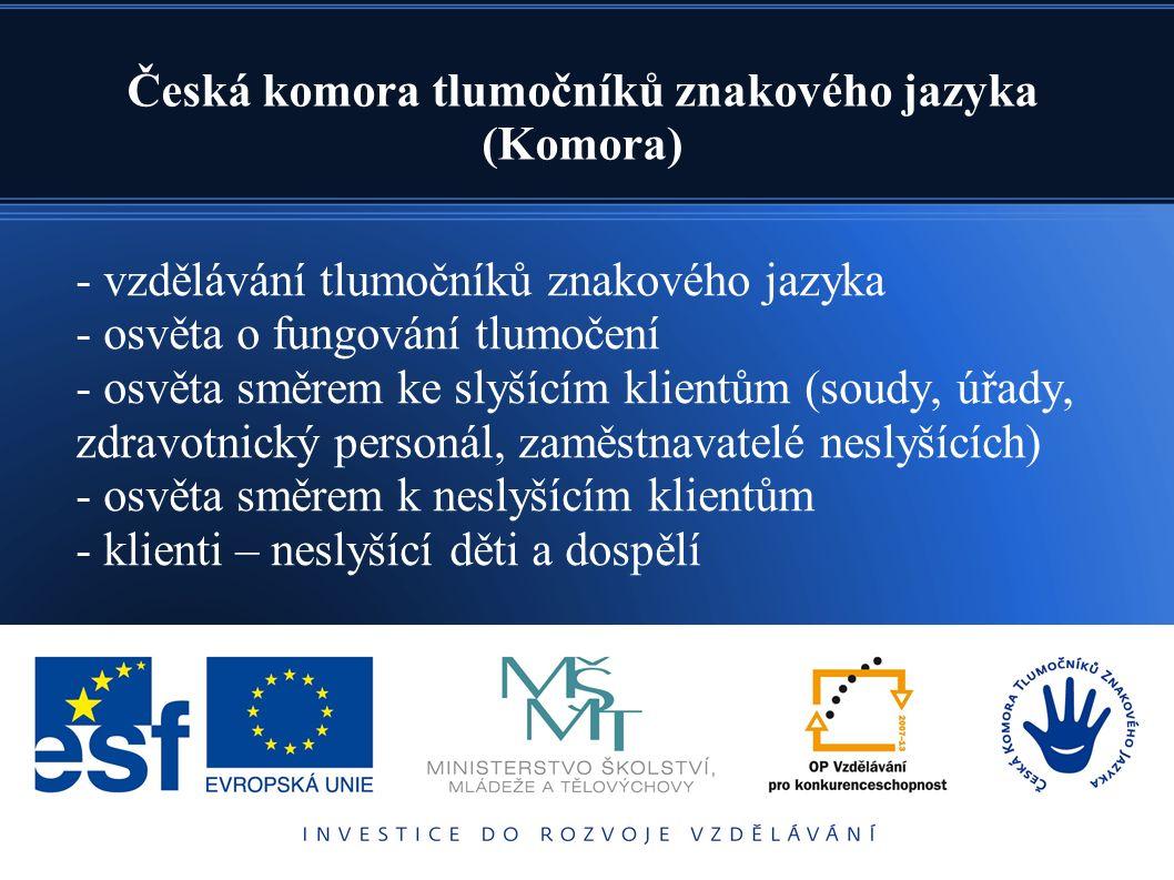 - vzdělávání tlumočníků znakového jazyka - osvěta o fungování tlumočení - osvěta směrem ke slyšícím klientům (soudy, úřady, zdravotnický personál, zaměstnavatelé neslyšících) - osvěta směrem k neslyšícím klientům - klienti – neslyšící děti a dospělí Česká komora tlumočníků znakového jazyka (Komora)