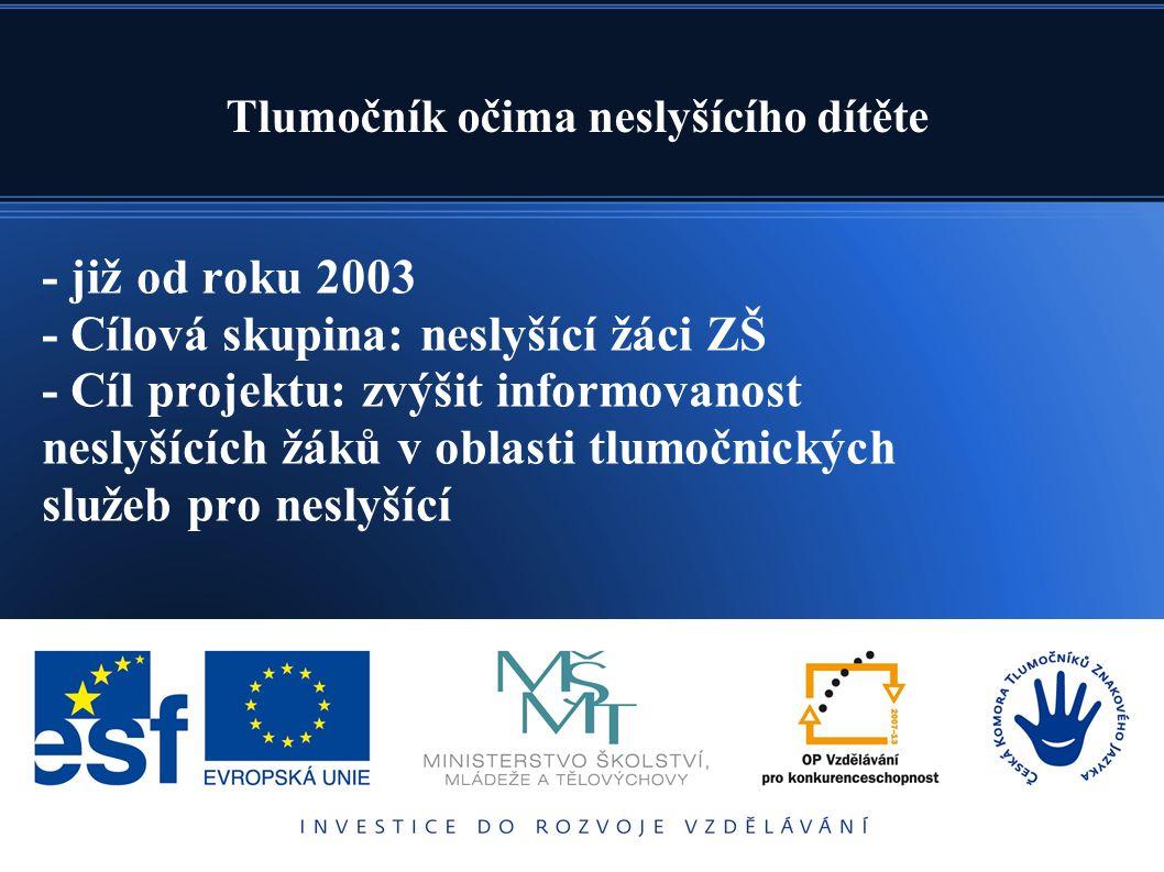 - již od roku 2003 - Cílová skupina: neslyšící žáci ZŠ - Cíl projektu: zvýšit informovanost neslyšících žáků v oblasti tlumočnických služeb pro neslyš
