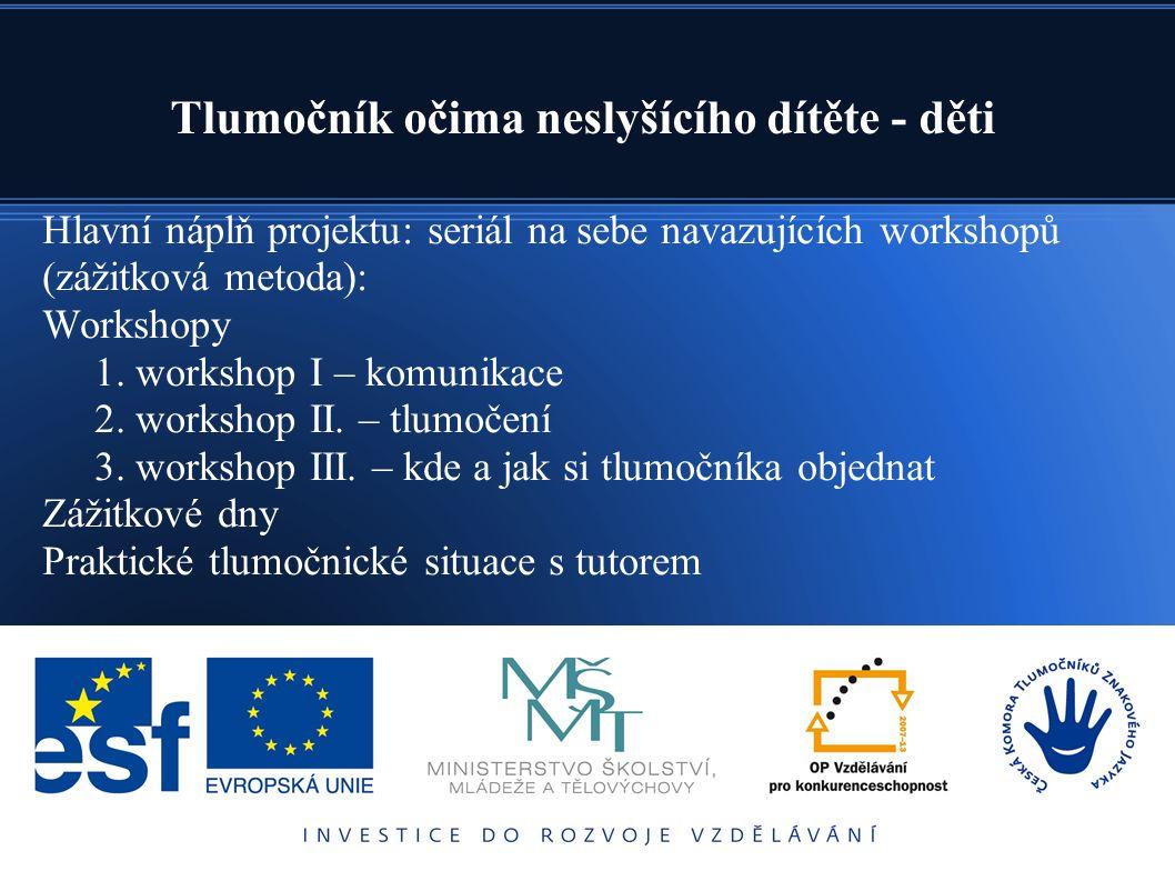Hlavní náplň projektu: seriál na sebe navazujících workshopů (zážitková metoda): Workshopy 1. workshop I – komunikace 2. workshop II. – tlumočení 3. w
