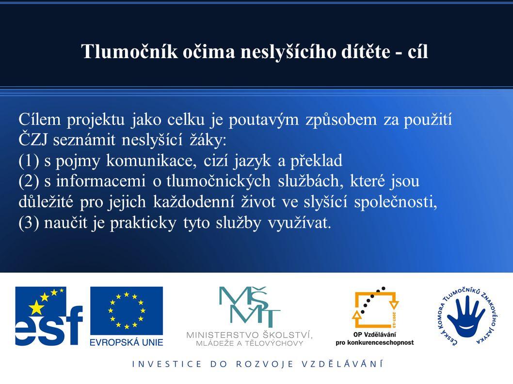 Cílem projektu jako celku je poutavým způsobem za použití ČZJ seznámit neslyšící žáky: (1) s pojmy komunikace, cizí jazyk a překlad (2) s informacemi